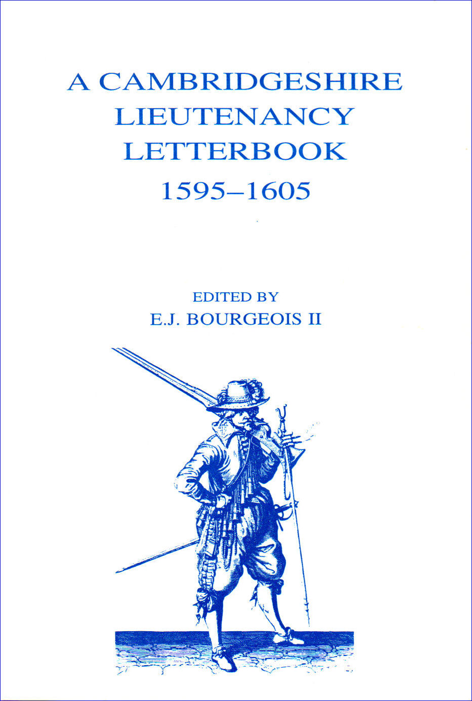 12. A Cambridgeshire Lieutenancy Letterbook 1595-1605. Edited by E.J. Bourgeois II