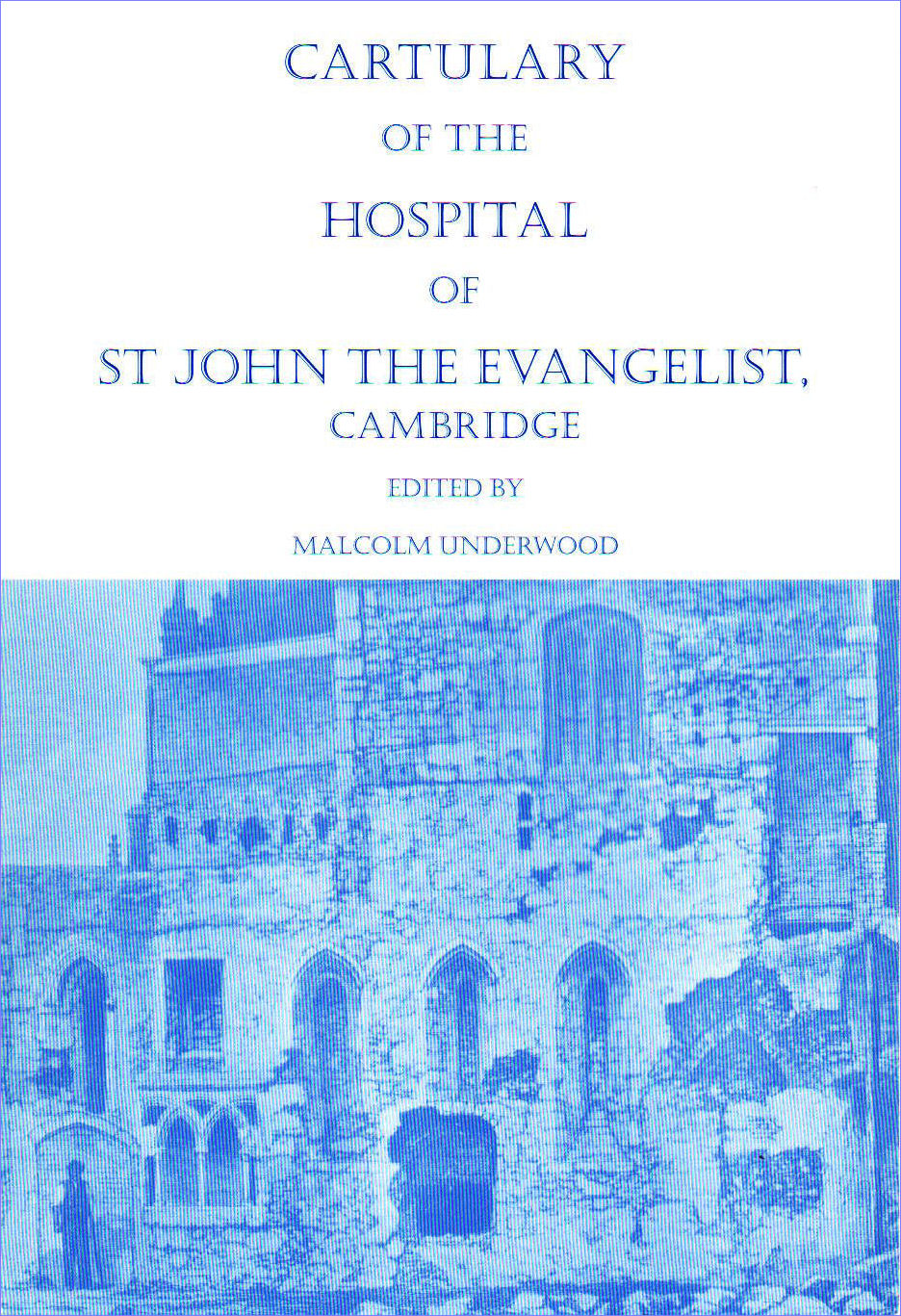 18. Cartulary of the Hospital of St John the Evangelist, Cambridge.  Edited by Malcolm Underwood