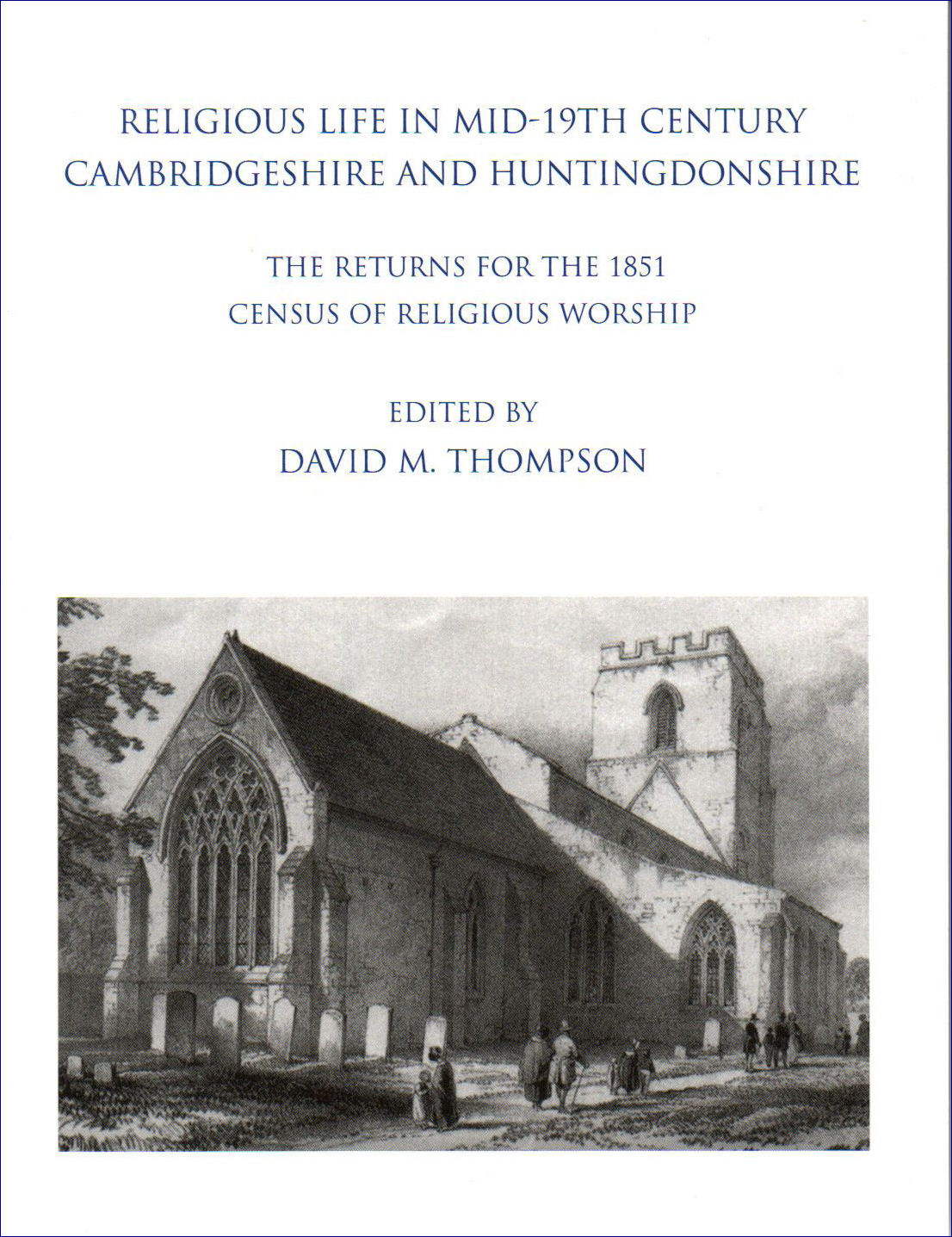 21. Religious Life in Mid-19th Century Cambridgeshire and Huntingdonshire: The Returns for the 1851 Census of Religious Worship. Edited by David M. Thompson