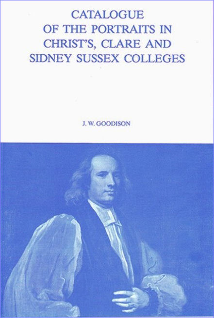 7. Catalogue of the portraits in Christ's, Clare and Sidney Sussex Colleges. Edited by J.W. Goodison