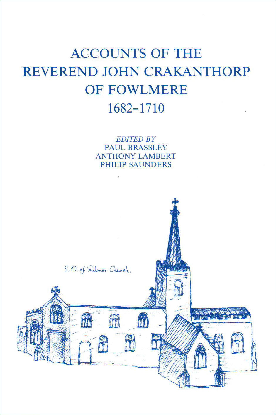 8. Accounts of the Reverend John Crakanthorp of Fowlmere, 1682-1710. Edited by Paul Brassley, Anthony Lambert and Philip Saunders.